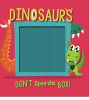 Don't Open the Box! Dinosaurs