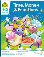 School Zone Time Money and Fractions - I Know It Workbook